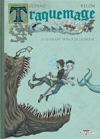 Traquemage. Volume 2, Le chant vaseux de la sirène