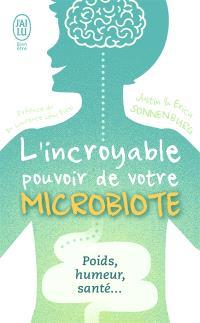 L'incroyable pouvoir de votre microbiote : tout se passe dans votre intestin : poids, humeur, santé...