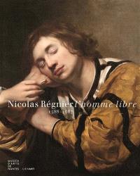 Nicolas Régnier, l'homme libre : v. 1588-1667