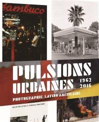 Pulsions urbaines : l'Amérique latine en mouvement, 1962-2017 : collection Leticia et Stanislas Poniatowski