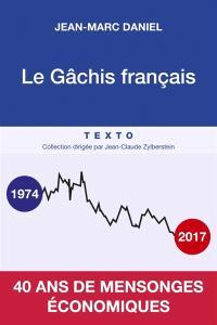 Le gâchis français : 40 ans de mensonges économiques
