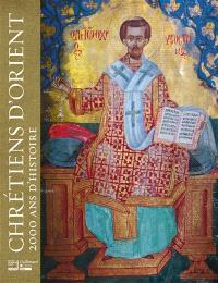 Chrétiens d'Orient : 2.000 ans d'histoire