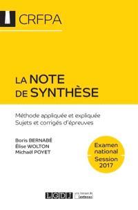 La note de synthèse : méthode appliquée et expliquée, sujets et corrigés d'épreuves : examen d'accès aux CRFPA, 2017