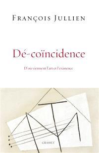 Dé-coïncidence : d'où viennent l'art et l'existence
