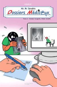 Vie de carabin, Dossiers médic@ux. Volume 2, Docteur Incognito, mister Carabin