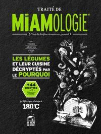 Traité de miamologie : l'étude des disciplines nécessaires aux gourmands, Les légumes et leur cuisine décryptés par le pourquoi