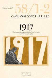 Cahiers du monde russe. n° 58-1-2, 1917 : historiographie, dynamiques révolutionnaires et mémoires contestées