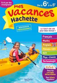 Mes vacances Hachette de la 6e à la 5e : le tout-en-un pour bien réviser ! : nouveaux programmes