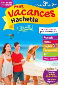 Mes vacances Hachette de la 3e à la 2de : le tout-en-un pour bien réviser ! : nouveaux programmes