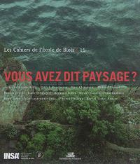 Cahiers de l'Ecole de Blois (Les). n° 15, Vous avez dit paysage ?