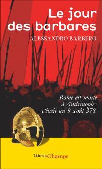 Le jour des barbares : Rome est morte à Andrinople, c'était un 9 août 378