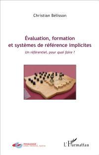 Evaluation, formation et systèmes de référence implicites : un référentiel, pour quoi faire ?
