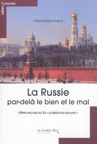 La Russie par-delà le bien et le mal : idées reçues sur la puissance pauvre