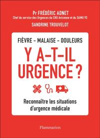 Y a-t-il urgence ? : fièvre, malaise, douleurs : reconnaître les situations d'urgence médicale