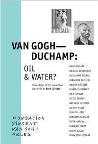 Van Gogh-Duchamp : oil & water ? : proceedings of the symposium