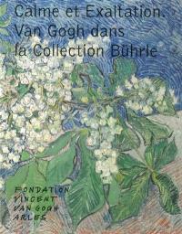 Calme et exaltation : Van Gogh dans la collection Bührle = Calm and exaltation : Van Gogh in the Bührle collection