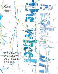 Roni Horn : butterfly to oblivion : exposition, Arles, Fondation Vincent Van Gogh, du 12 juin 2015 au 20 septembre 2015