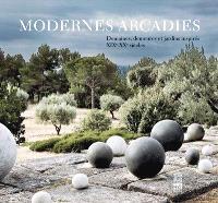 Modernes Arcadies : domaines, demeures et jardins inspirés : XIXe-XXe siècles