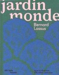 Jardin monde : Bernard Lassus : exposition, Paris, Musée national d'art moderne, du 25 mai au 30 octobre 2017