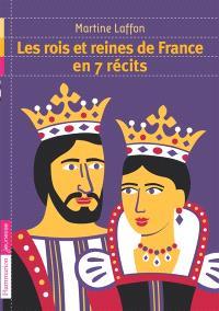 Les rois et reines de France en 7 récits