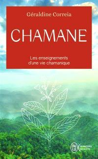 Chamane : les enseignements d'une vie chamanique