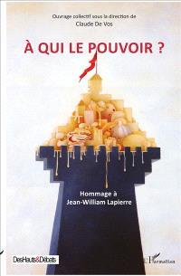 A qui le pouvoir ? : hommage à Jean-William Lapierre