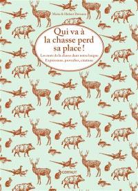 Qui va à la chasse perd sa place ! : les mots de la chasse dans notre langue : expressions, proverbes, citations