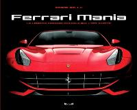 Ferrari mania : la légende Ferrari par ceux qui l'ont écrite