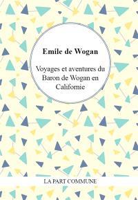 Voyages et aventures du baron de Wogan en Californie