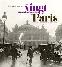 Les vingt arrondissements de Paris : une ville au bonheur des rues et des souvenirs