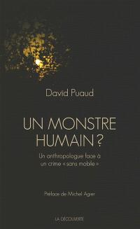 Un monstre humain ? : un anthropologue face à un crime sans mobile