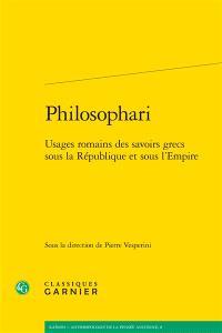 Philosophari : usages romains des savoirs grecs sous la République et sous l'Empire