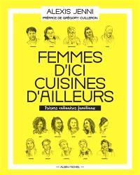 Femmes d'ici, cuisines d'ailleurs : trésors culinaires familiaux