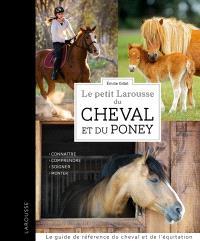 Le petit Larousse du cheval et du poney : connaître, comprendre, soigner, monter