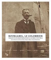 Bourgarel, le Colombien : voyages d'un diplomate français dans la Colombie du XIXe siècle