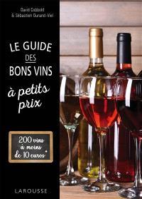 Le guide des bons vins à petits prix : 200 vins à moins de 10 euros