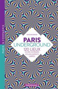 Paris underground : 120 lieux hors norme pour esprits libres