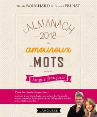 L'almanach 2018 Larousse des amoureux des mots : pour découvrir chaque jour un mot, une étymologie, une astuce d'orthographe, une expression francophone, une information insolite, une citation décalée...