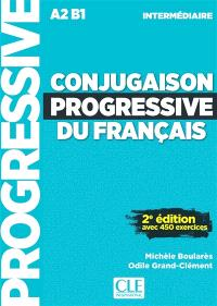 Conjugaison progressive du français : A2 B1 intermédiaire : avec 450 exercices