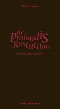 De profundis gustatibus : petit (mal)traité de dégustation