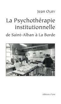 La psychothérapie institutionnelle : de Saint-Alban à La Borde
