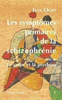 Les symptômes primaires de la schizophrénie : cours de psychopathologie (1984-1986); Suivi de Le corps et la psychose