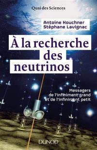 A la recherche des neutrinos : messagers de l'infiniment grand et de l'infiniment petit