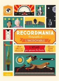 Recordmania : cartographie de l'incroyable : l'atlas qui repousse les limites