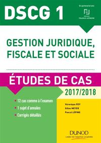 Gestion juridique, fiscale et sociale, DSCG 1 : études de cas, 2017-2018