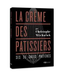 La crème des pâtissiers : ses 35 chefs préférés