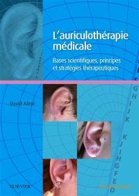 L'auriculothérapie médicale : bases scientifiques, principes, indications et stratégies thérapeutiques