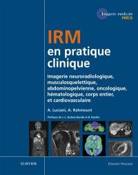 IRM en pratique clinique : imagerie neuroradiologique, musculosquelettique, abdominopelvienne, oncologique, hématologique, corps entier et cardiovasculaire