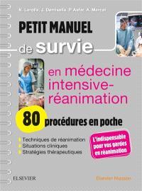 Petit manuel de survie en médecine intensive-réanimation : 83 procédures en poche