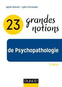 23 grandes notions de psychopathologie : enfant, adolescent, adulte et personne âgée
